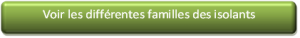voir les différentes familles d'isolantes